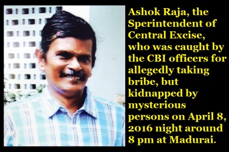 Ashok Raja, the Sperintendent of Central Excise, who was caught by the CBI officers on April 8, 2016 night around 8 pm at Madurai.